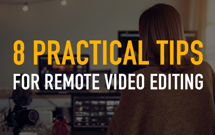 8 Practical Tips for Remote Video Editing